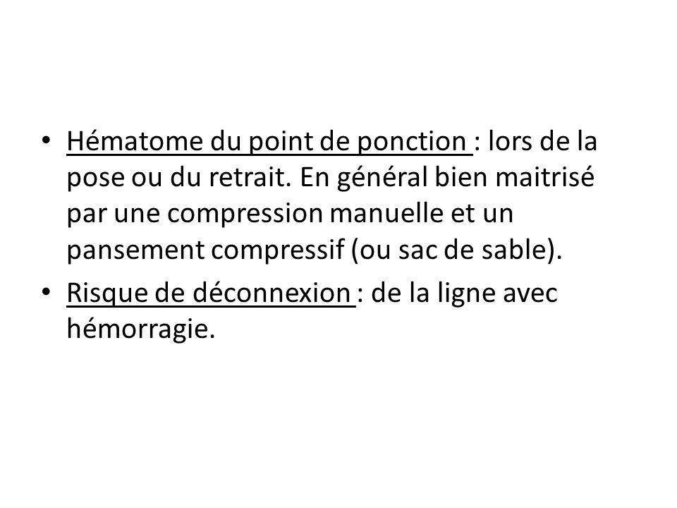 Hématome du point de ponction : lors de la pose ou du retrait