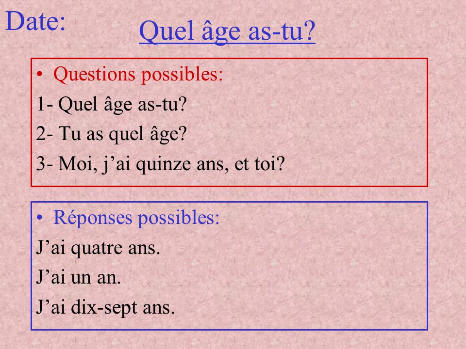 Date: Quel âge as-tu Questions possibles: 1- Quel âge as-tu
