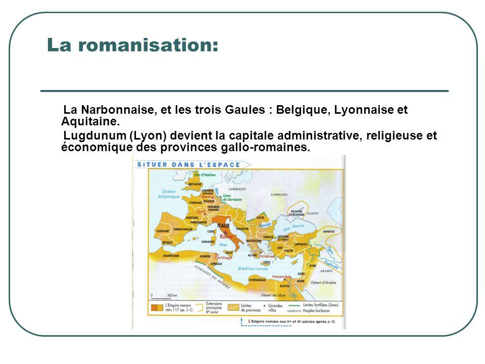 La romanisation: La Narbonnaise, et les trois Gaules : Belgique, Lyonnaise et Aquitaine.