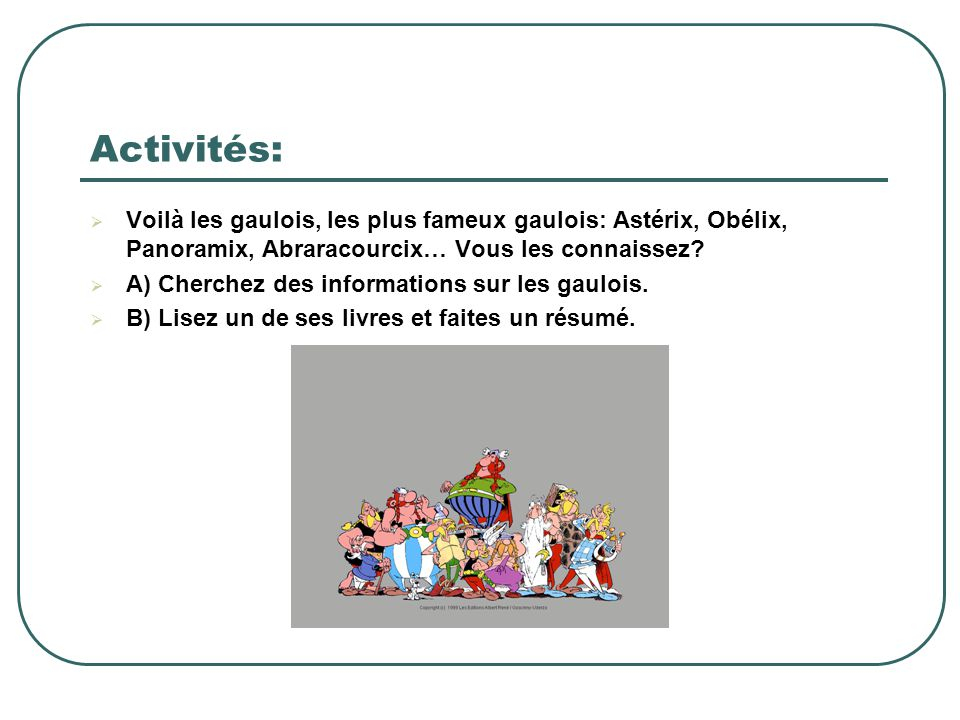 Activités: Voilà les gaulois, les plus fameux gaulois: Astérix, Obélix, Panoramix, Abraracourcix… Vous les connaissez