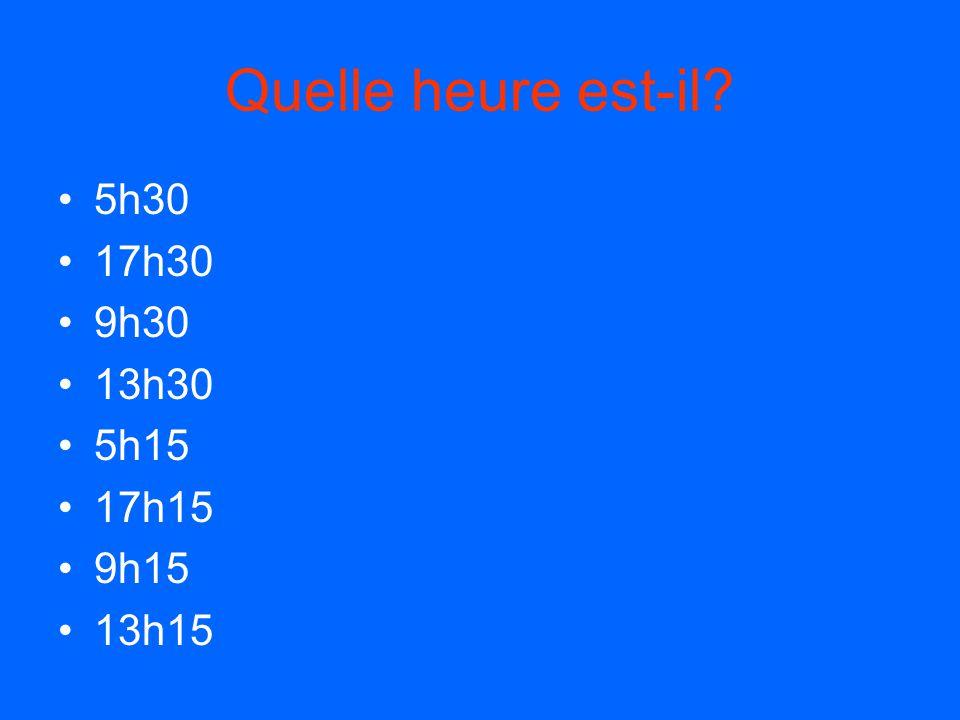 Quelle heure est-il 5h30 17h30 9h30 13h30 5h15 17h15 9h15 13h15