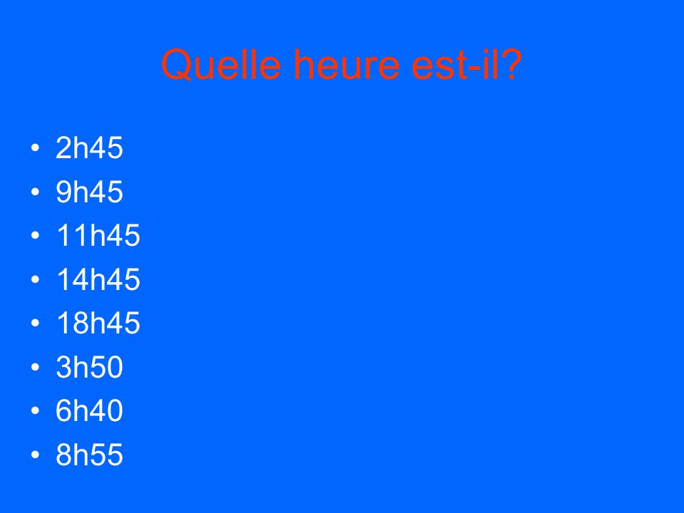 Quelle heure est-il 2h45 9h45 11h45 14h45 18h45 3h50 6h40 8h55