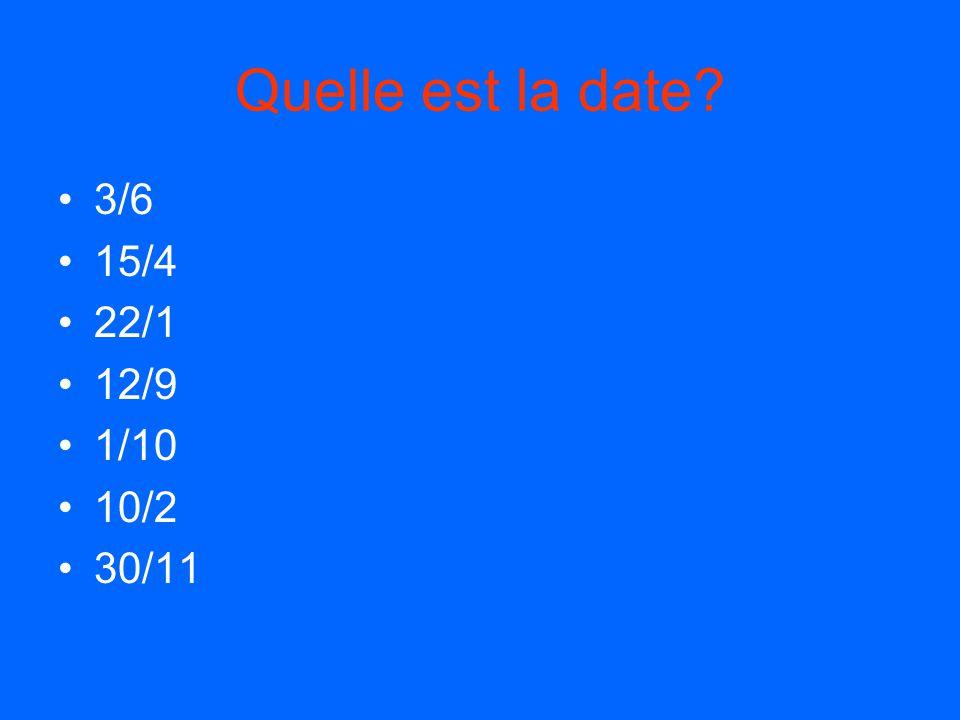 Quelle est la date 3/6 15/4 22/1 12/9 1/10 10/2 30/11