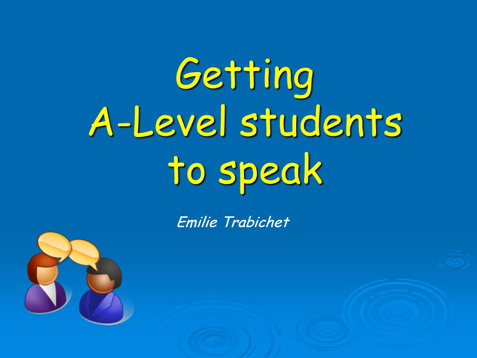Getting A-Level students to speak