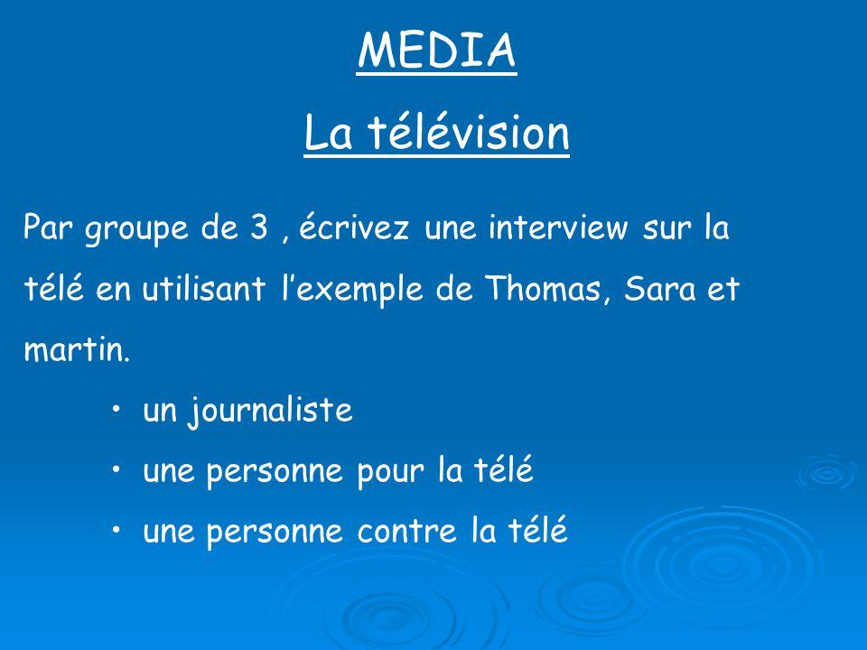 MEDIA La télévision Par groupe de 3 , écrivez une interview sur la