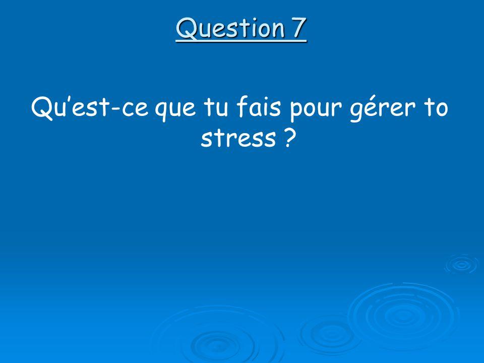 Qu'est-ce que tu fais pour gérer to stress