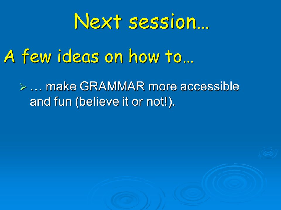 Next session… A few ideas on how to…