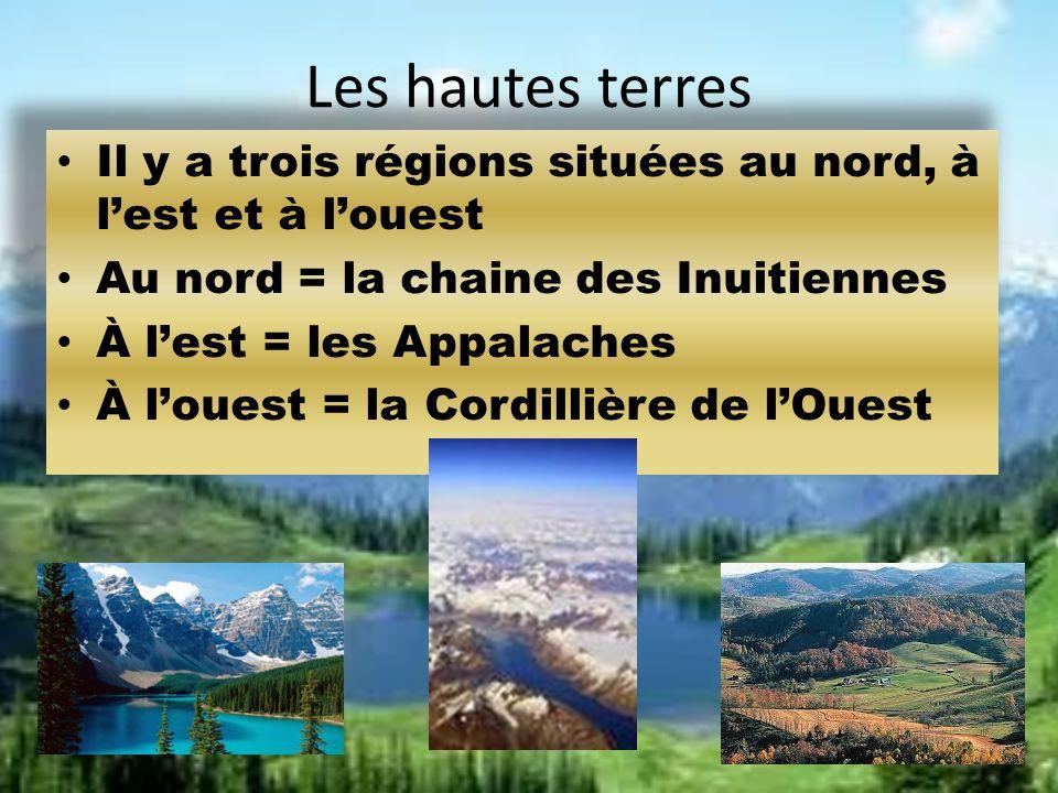 Les hautes terres Il y a trois régions situées au nord, à l'est et à l'ouest. Au nord = la chaine des Inuitiennes.