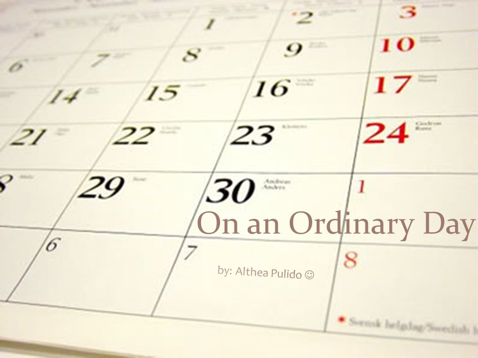 On an Ordinary Day by: Althea Pulido 