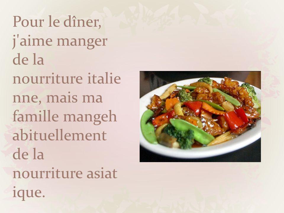 Pour le dîner, j aime manger de la nourriture italienne, mais ma famille mangehabituellement de la nourriture asiatique.