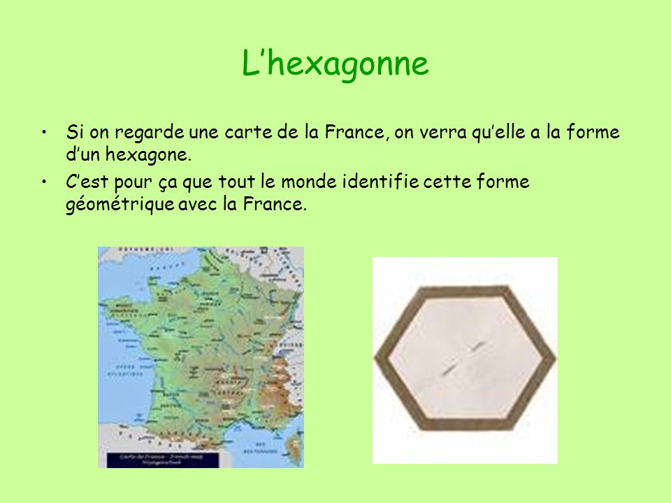 L'hexagonne Si on regarde une carte de la France, on verra qu'elle a la forme d'un hexagone.