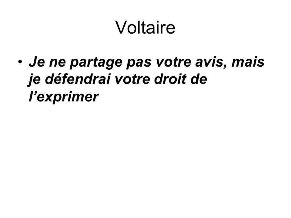 Voltaire Je ne partage pas votre avis, mais je défendrai votre droit de l'exprimer
