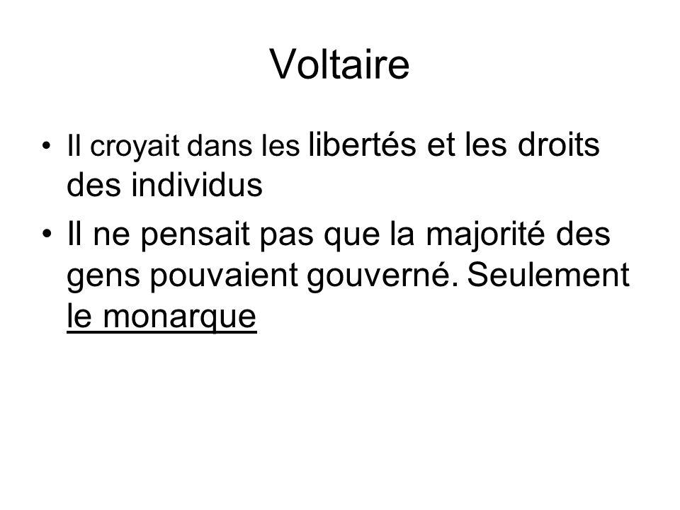 Voltaire Il croyait dans les libertés et les droits des individus.