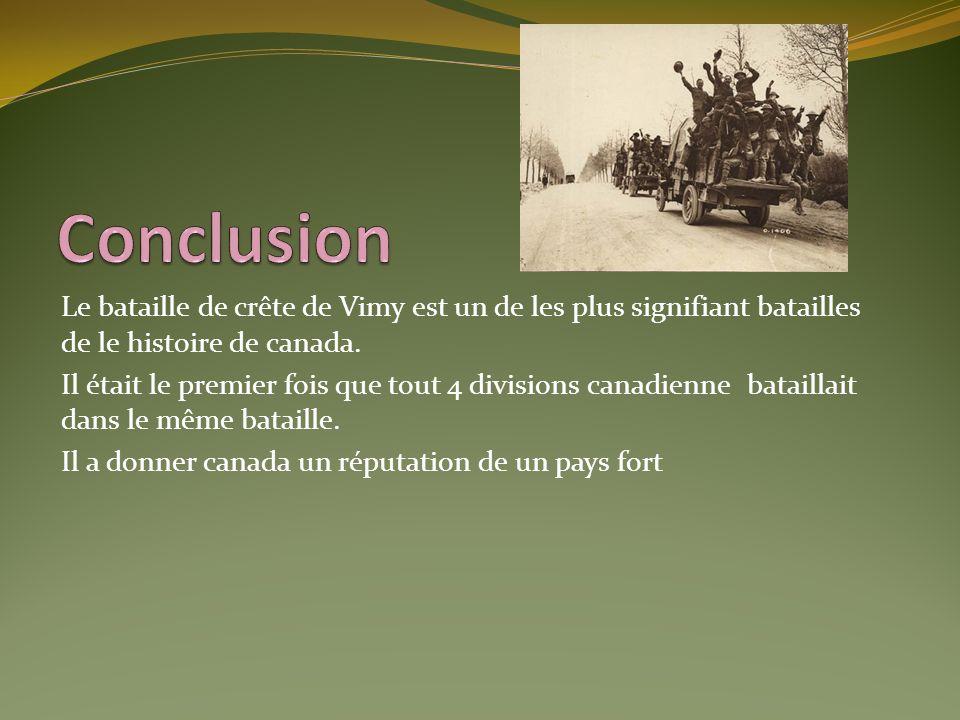 Conclusion Le bataille de crête de Vimy est un de les plus signifiant batailles de le histoire de canada.