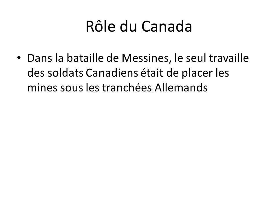 Rôle du Canada Dans la bataille de Messines, le seul travaille des soldats Canadiens était de placer les mines sous les tranchées Allemands.