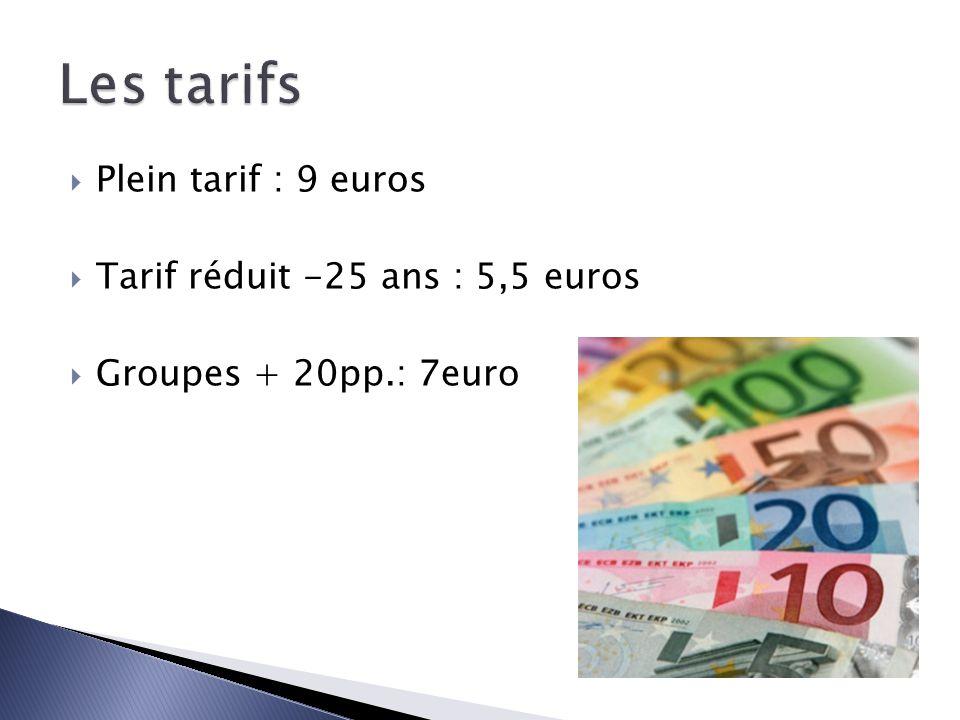 Les tarifs Plein tarif : 9 euros Tarif réduit -25 ans : 5,5 euros