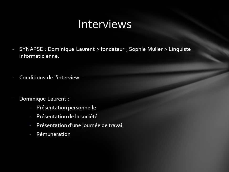 Interviews SYNAPSE : Dominique Laurent > fondateur ; Sophie Muller > Linguiste informaticienne. Conditions de l'interview.