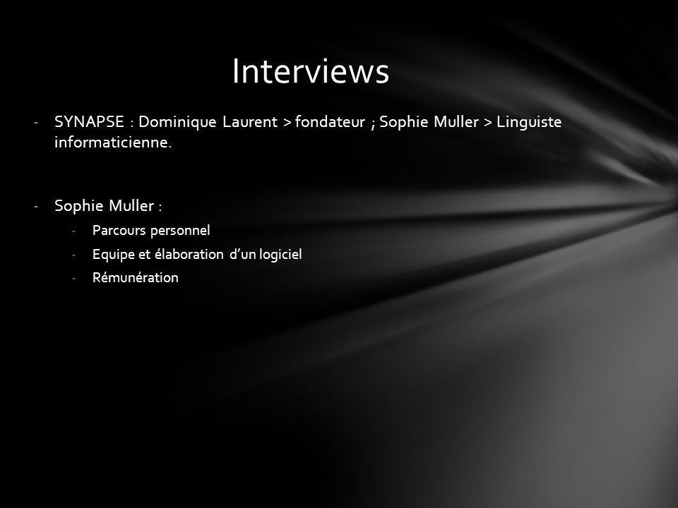 Interviews SYNAPSE : Dominique Laurent > fondateur ; Sophie Muller > Linguiste informaticienne. Sophie Muller :