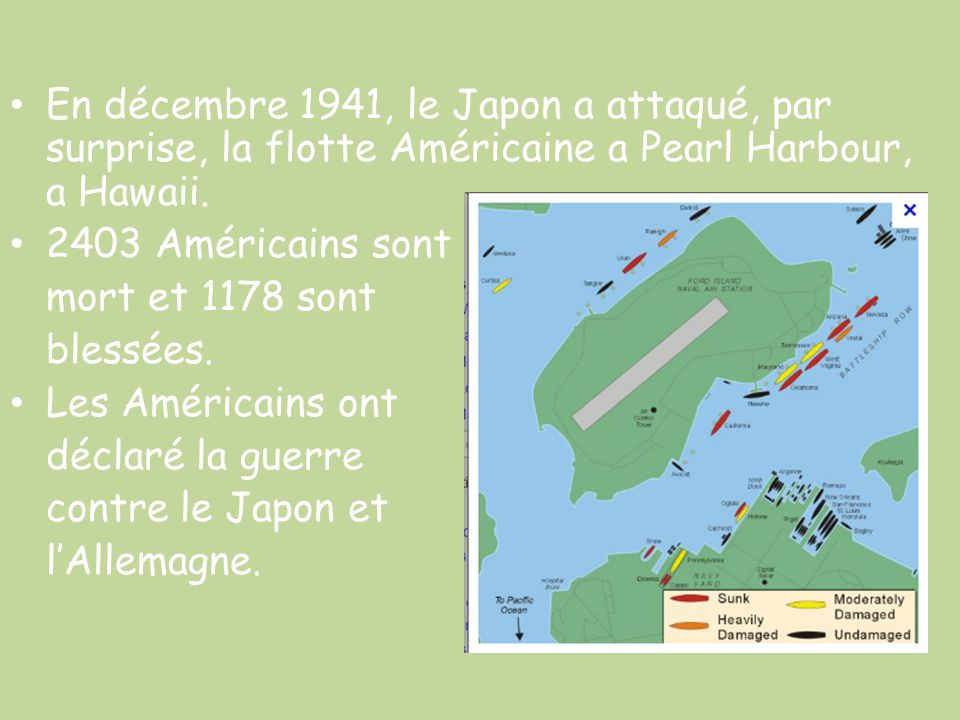 En décembre 1941, le Japon a attaqué, par surprise, la flotte Américaine a Pearl Harbour, a Hawaii.