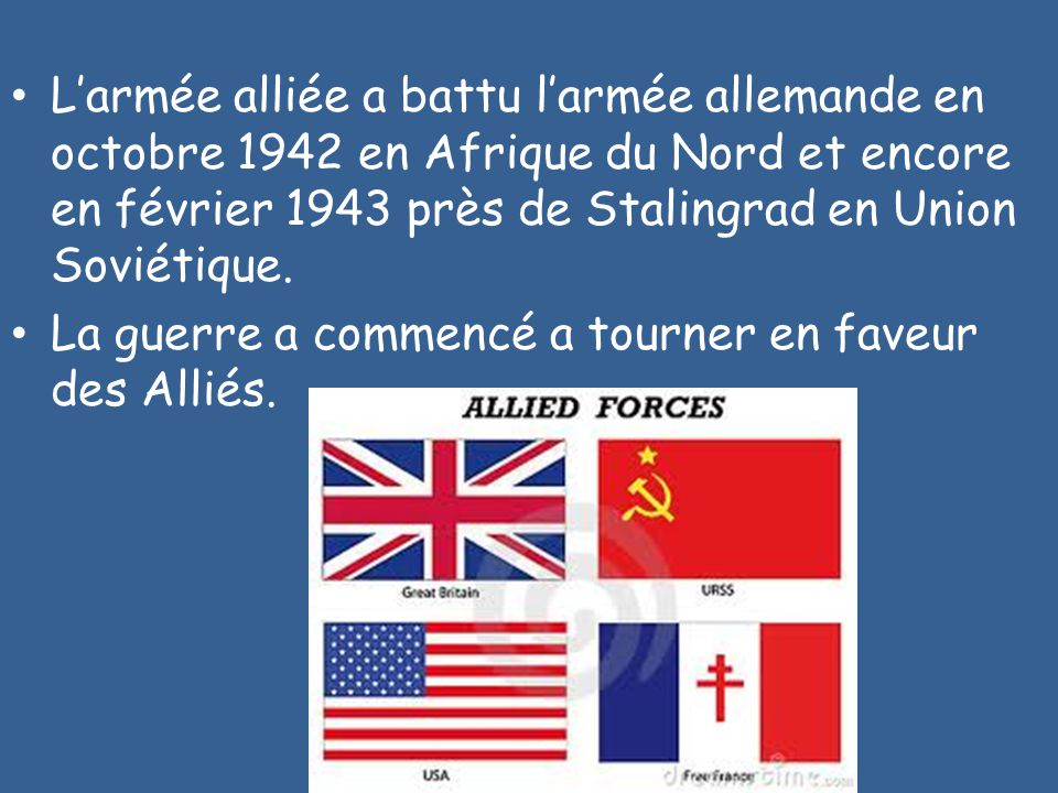 L'armée alliée a battu l'armée allemande en octobre 1942 en Afrique du Nord et encore en février 1943 près de Stalingrad en Union Soviétique.