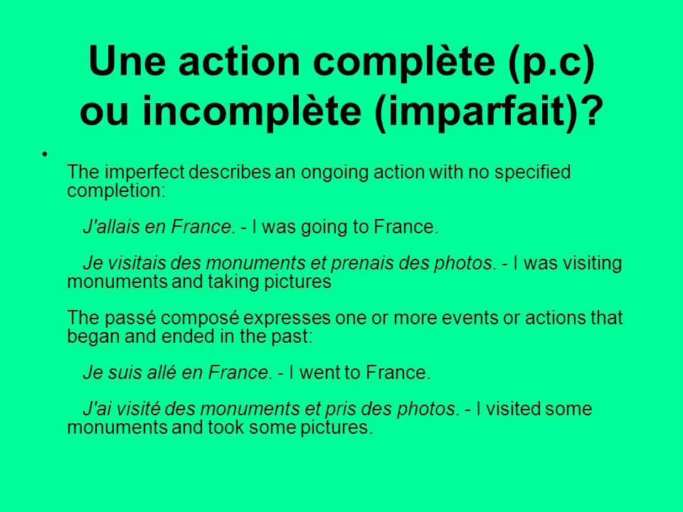 Une action complète (p.c) ou incomplète (imparfait)
