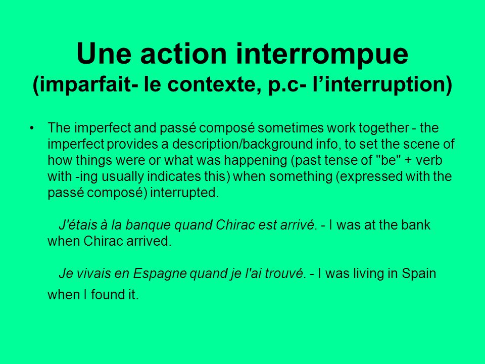Une action interrompue (imparfait- le contexte, p.c- l'interruption)