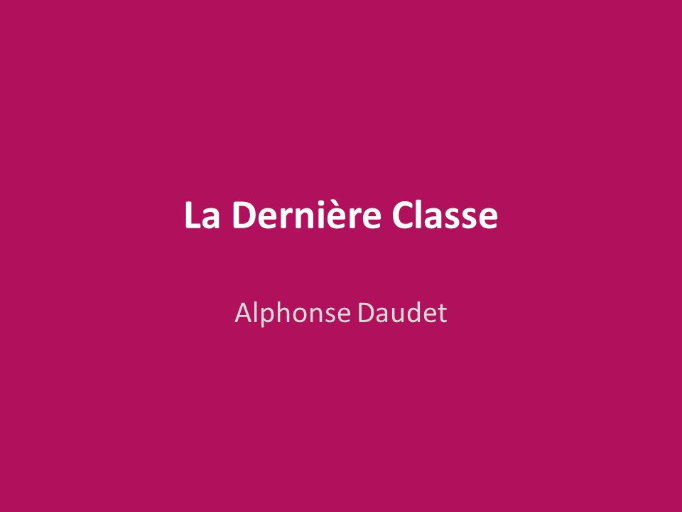 La Dernière Classe Alphonse Daudet