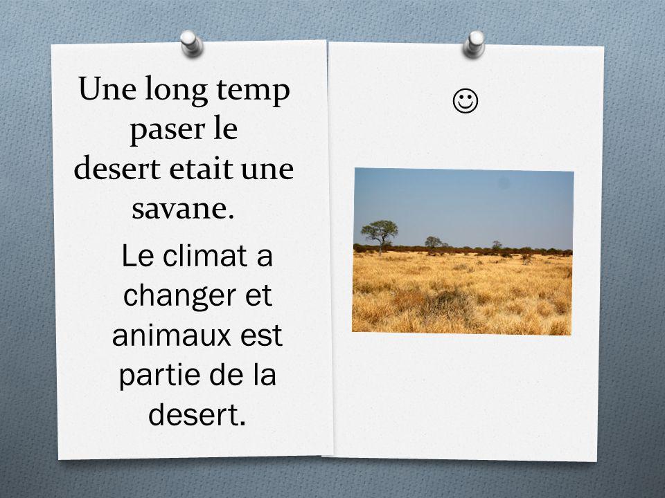 Une long temp paser le desert etait une savane.
