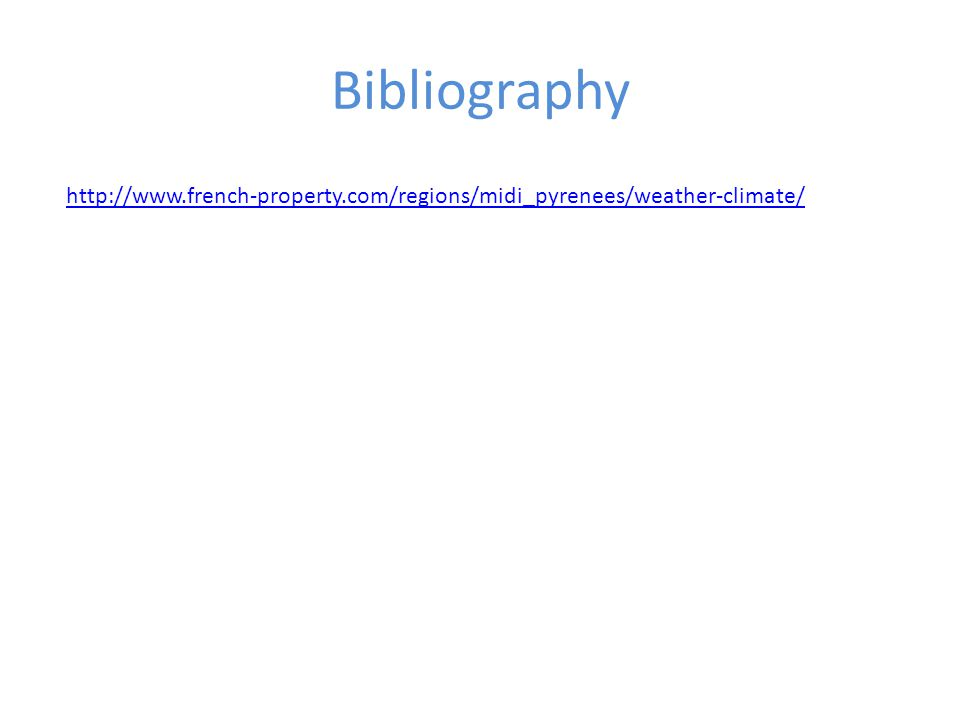 Bibliography http://www.french-property.com/regions/midi_pyrenees/weather-climate/