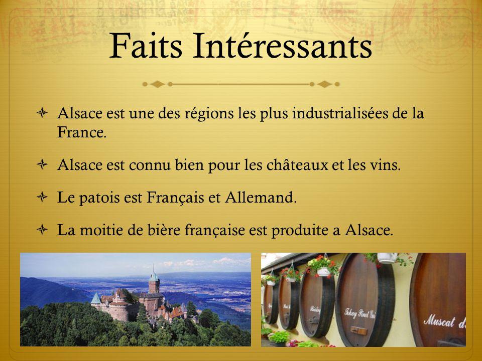 Faits Intéressants Alsace est une des régions les plus industrialisées de la France. Alsace est connu bien pour les châteaux et les vins.