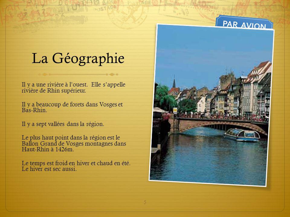 La Géographie Il y a une rivière à l'ouest. Elle s'appelle rivière de Rhin supérieur. Il y a beaucoup de forets dans Vosges et Bas-Rhin.
