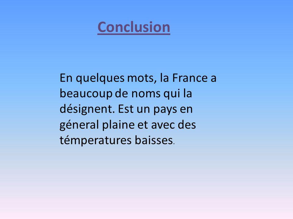 Conclusion En quelques mots, la France a beaucoup de noms qui la désignent.