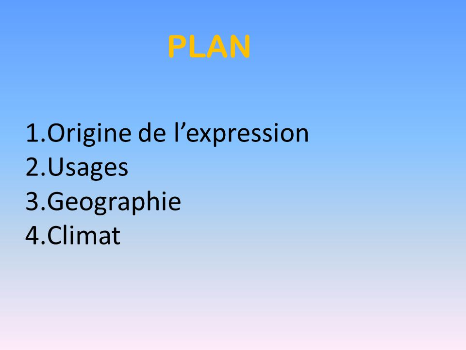 PLAN Origine de l'expression Usages Geographie Climat