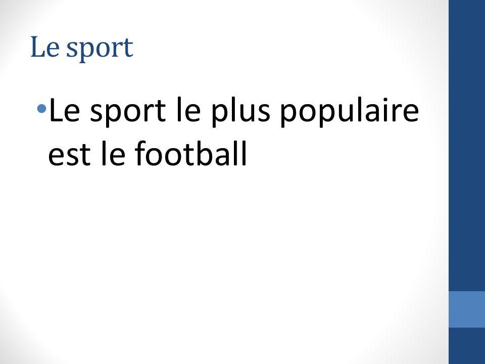 Le sport le plus populaire est le football