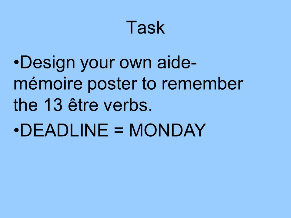 Task Design your own aide-mémoire poster to remember the 13 être verbs. DEADLINE = MONDAY