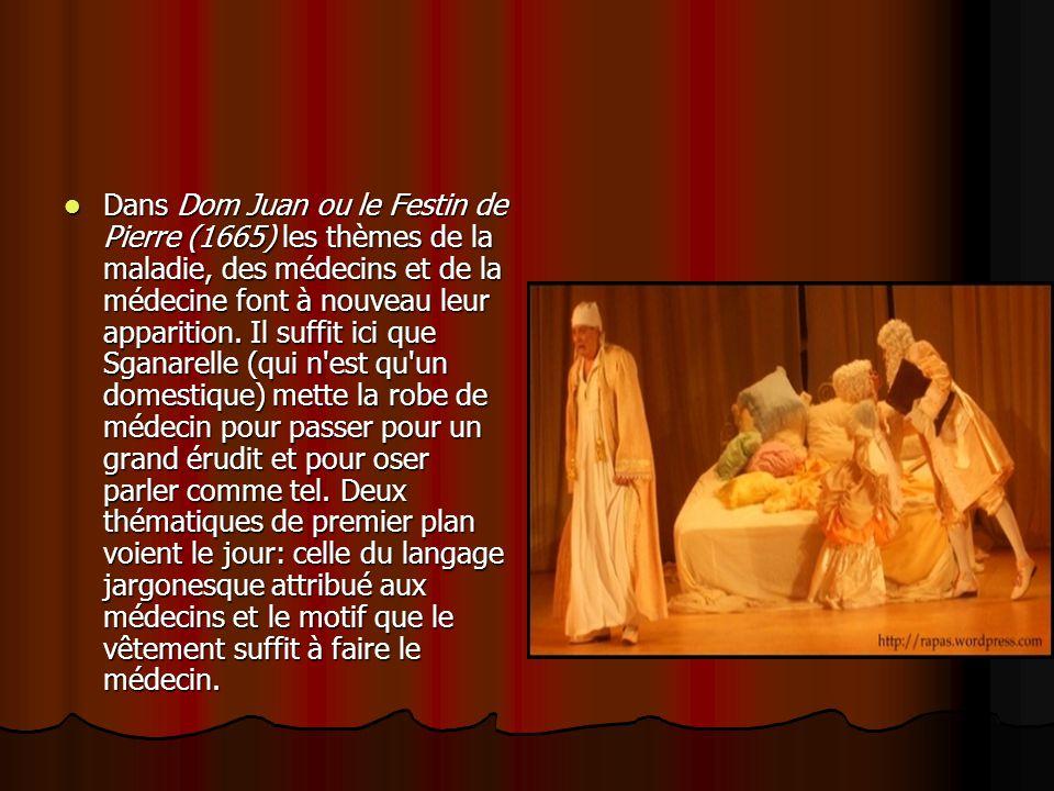 Dans Dom Juan ou le Festin de Pierre (1665) les thèmes de la maladie, des médecins et de la médecine font à nouveau leur apparition.