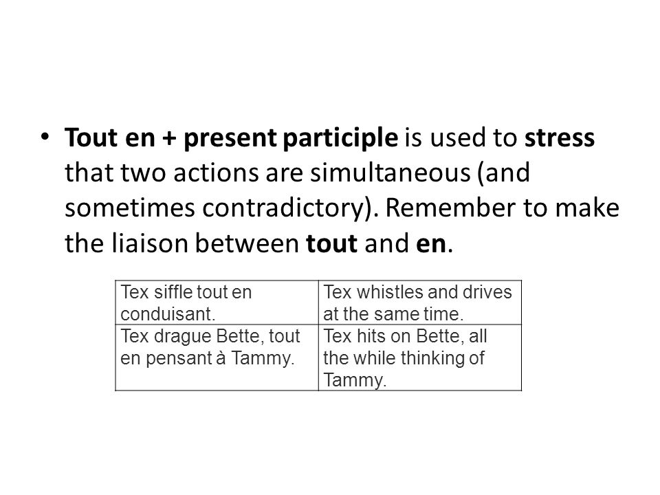 Tout en + present participle is used to stress that two actions are simultaneous (and sometimes contradictory). Remember to make the liaison between tout and en.