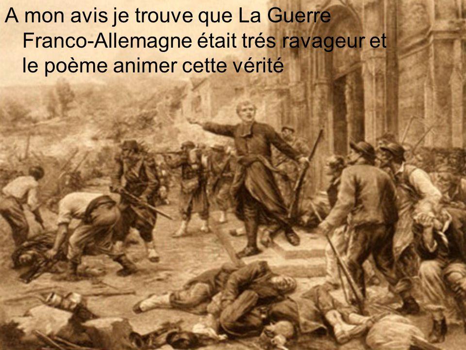 A mon avis je trouve que La Guerre Franco-Allemagne était trés ravageur et le poème animer cette vérité
