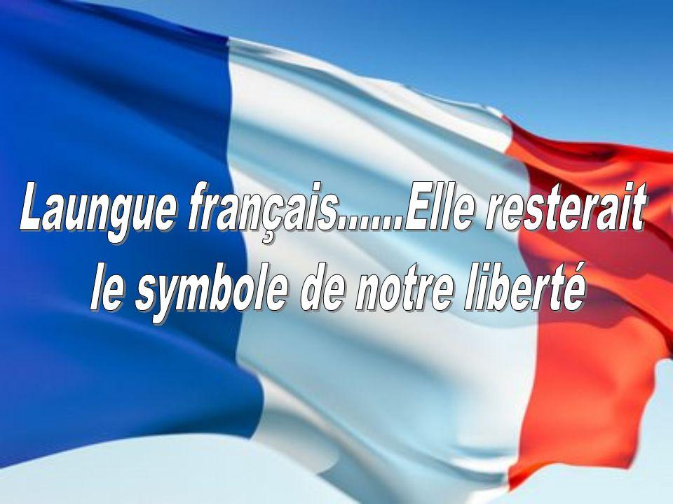 Laungue français……Elle resterait le symbole de notre liberté