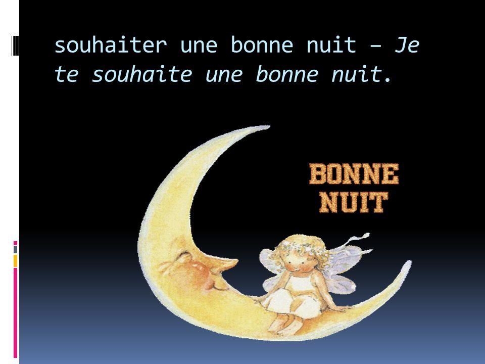 souhaiter une bonne nuit – Je te souhaite une bonne nuit.