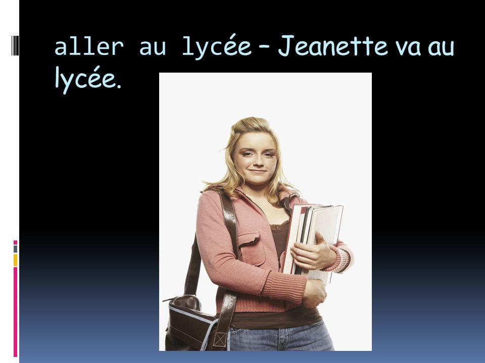 aller au lycée – Jeanette va au lycée.