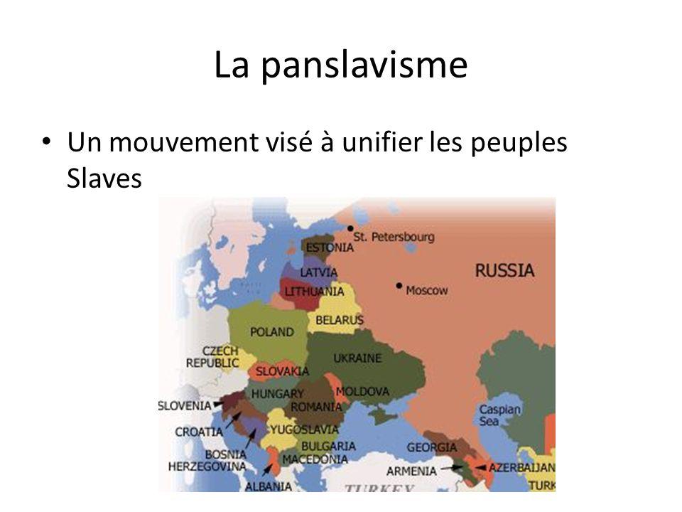La panslavisme Un mouvement visé à unifier les peuples Slaves
