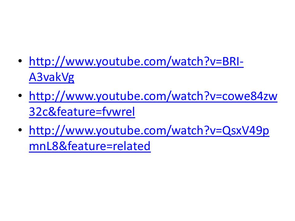 http://www.youtube.com/watch v=BRI-A3vakVg http://www.youtube.com/watch v=cowe84zw32c&feature=fvwrel.