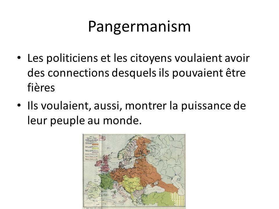 Pangermanism Les politiciens et les citoyens voulaient avoir des connections desquels ils pouvaient être fières.