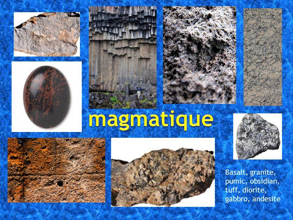 magmatique Basalt, granite, pumic, obsidian, tuff, diorite, gabbro, andesite