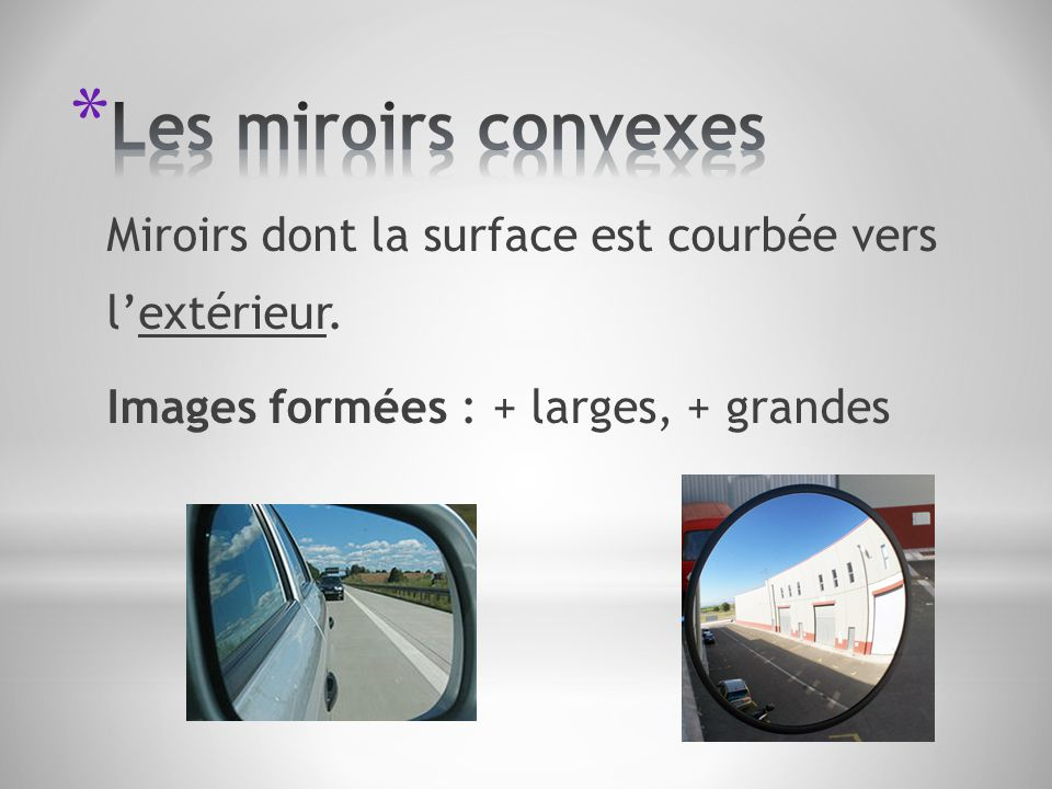 Les miroirs convexes Miroirs dont la surface est courbée vers l'extérieur.