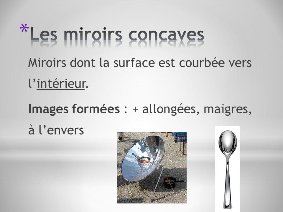 Les miroirs concaves Miroirs dont la surface est courbée vers l'intérieur.