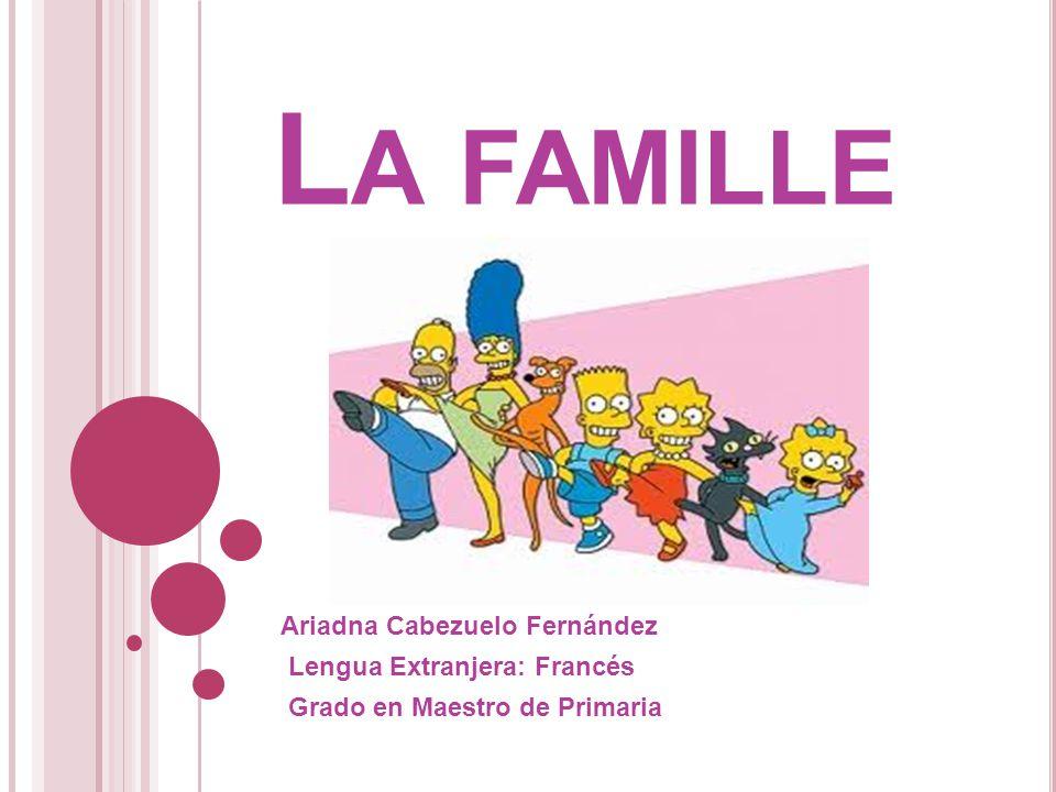 La famille Ariadna Cabezuelo Fernández Lengua Extranjera: Francés