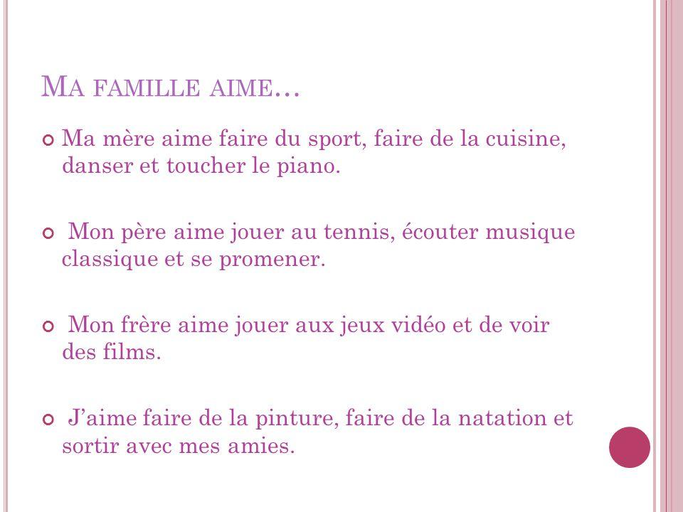 Ma famille aime… Ma mère aime faire du sport, faire de la cuisine, danser et toucher le piano.