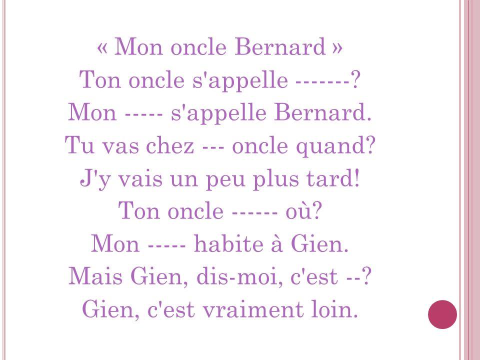 « Mon oncle Bernard » Ton oncle s appelle -------